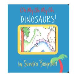 Oh My Oh My Oh Dinosaurs! by Sandra Boynton 1