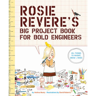 Rosie Revere's Big Project Book for Bold Engineers 1