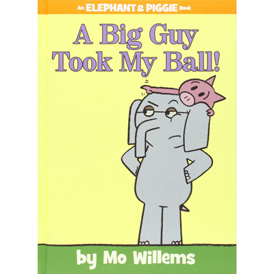 A Big Guy Took My Ball! (An Elephant and Piggie Book) 1