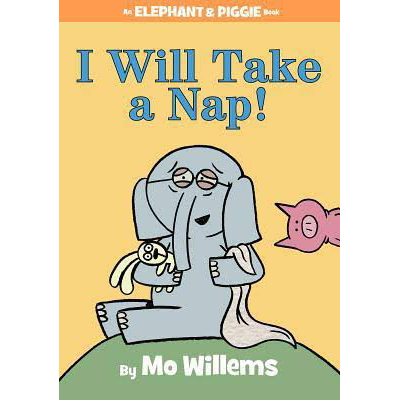 I Will Take A Nap! (An Elephant and Piggie Book) 1