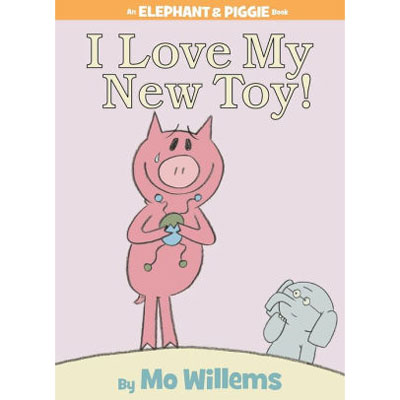 I Love My New Toy! (An Elephant and Piggie Book) 1