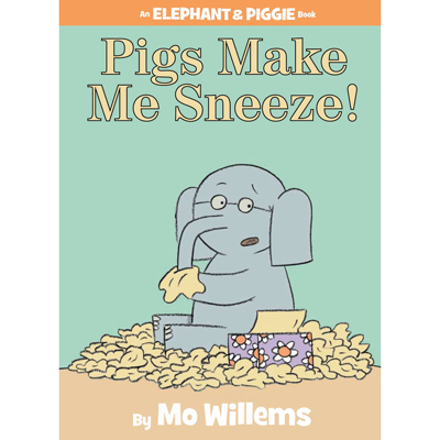 Pigs Make Me Sneeze! (An Elephant and Piggie Book) 1