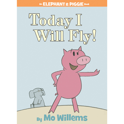 Today I Will Fly! (An Elephant and Piggie Book) 1