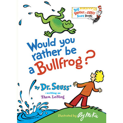 Would you rather be a Bullfrog? by Dr. Seuss 1