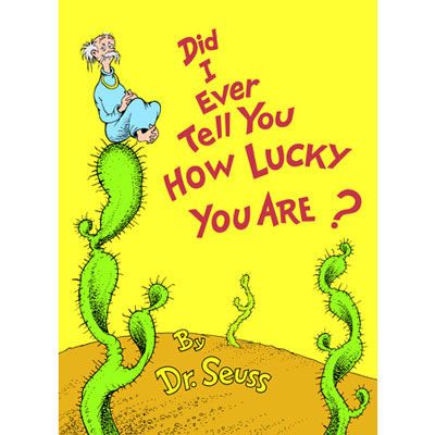 Did I Ever Tell You How Lucky You Are? Dr. Seuss 1