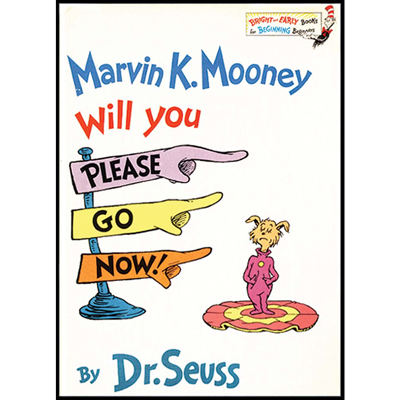 Marvin K. Mooney will you please go now! Dr. Seuss 1